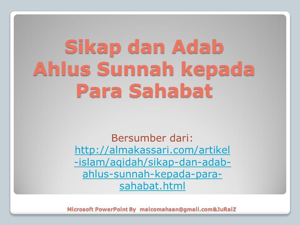 Microsoft PowerPoint By malcomahsan@gmail.com&JuRaiZ Bersumber dari: http://almakassari.com/artikel -islam/aqidah/sikap-dan-adab- ahlus-sunnah-kepada-