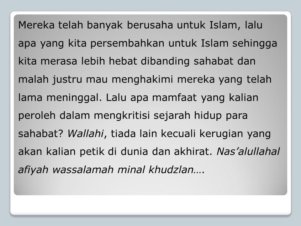 Mereka telah banyak berusaha untuk Islam, lalu apa yang kita persembahkan untuk Islam sehingga kita merasa lebih hebat dibanding sahabat dan malah jus