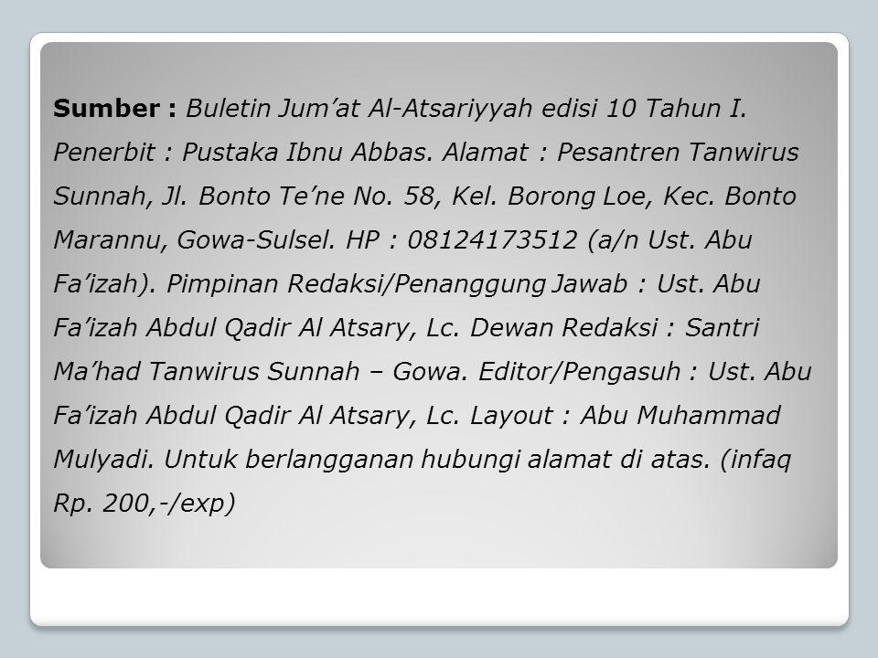 Sumber : Buletin Jum'at Al-Atsariyyah edisi 10 Tahun I. Penerbit : Pustaka Ibnu Abbas. Alamat : Pesantren Tanwirus Sunnah, Jl. Bonto Te'ne No. 58, Kel