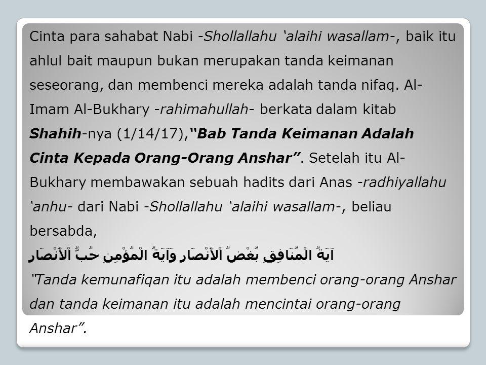 Cinta para sahabat Nabi -Shollallahu 'alaihi wasallam-, baik itu ahlul bait maupun bukan merupakan tanda keimanan seseorang, dan membenci mereka adala