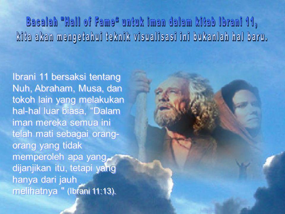 Ibrani 11 bersaksi tentang Nuh, Abraham, Musa, dan tokoh lain yang melakukan hal-hal luar biasa, Dalam iman mereka semua ini telah mati sebagai orang- orang yang tidak memperoleh apa yang dijanjikan itu, tetapi yang hanya dari jauh melihatnya (Ibrani 11:13).