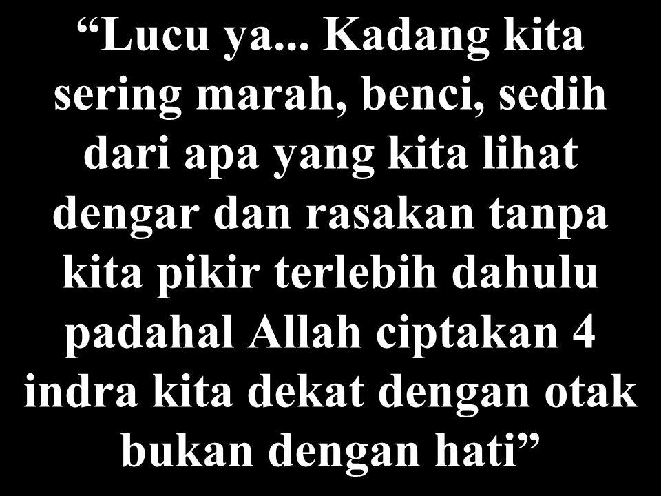 Lucu ya, bagaimana orang begitu berbondong – bondong setiap hari jum'at mengingat Allah...tapi jadi muslim yang tak terlihat di sisa minggunya