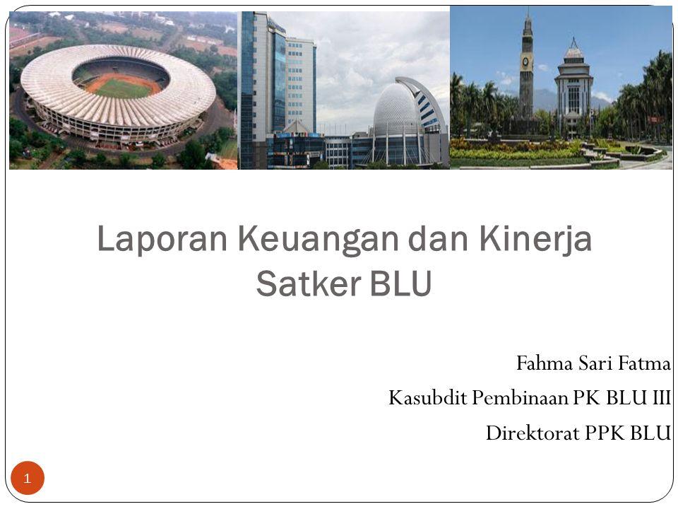 1 Fahma Sari Fatma Kasubdit Pembinaan PK BLU III Direktorat PPK BLU Laporan Keuangan dan Kinerja Satker BLU