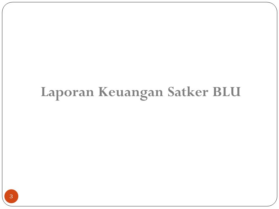 Ketepatan dan Kelengkapan Laporan Keuangan Satker tidak diaudit KAP Pasal 16, PMK 76/PMK.05/2008, Laporan Keuangan BLU diaudit oleh auditor Eksternal Audit Eksternal dapat ditugaskan pada Kantor Akuntan Publik (KAP) yang terdaftar pada BPK Pengadaan KAP mengikuti ketentuan mengenai Pengadaan Barang dan Jasa Pemerintah (Perpres no 70 tahun 2012) 24