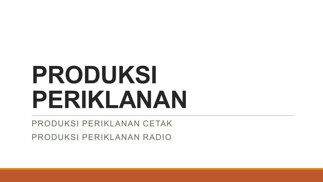 PRODUKSI PERIKLANAN PRODUKSI PERIKLANAN CETAK PRODUKSI PERIKLANAN RADIO