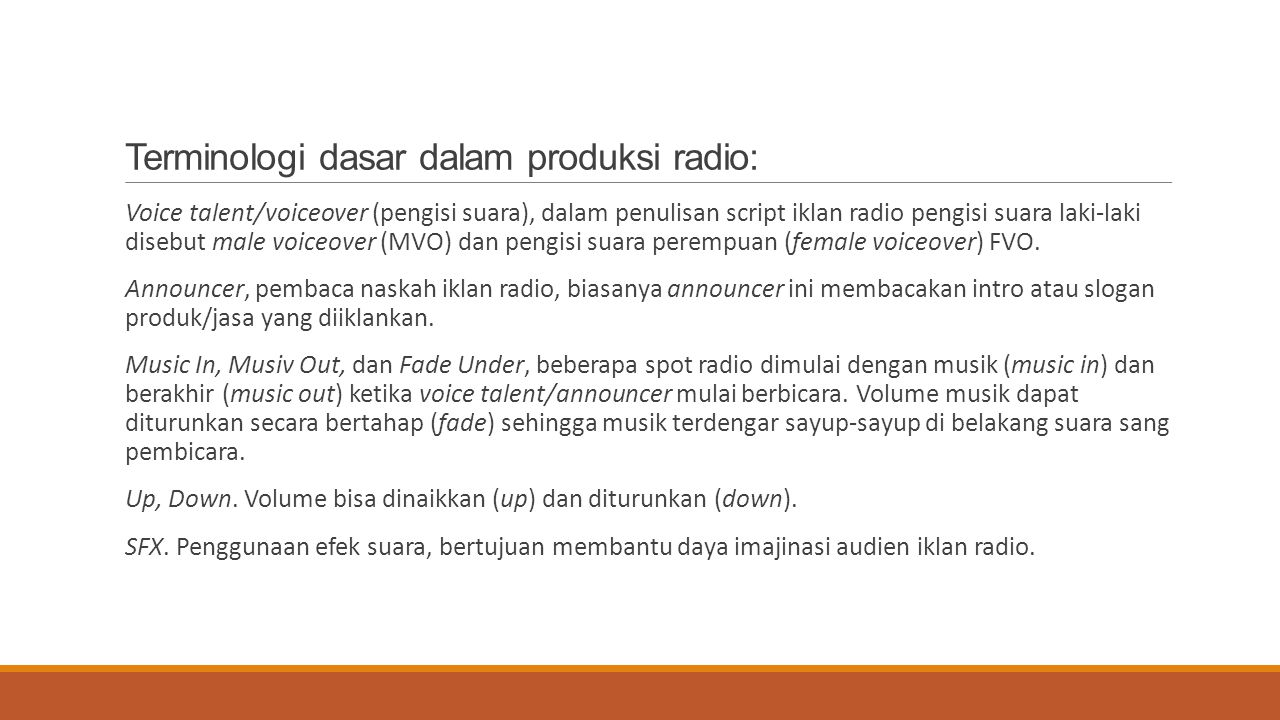 Terminologi dasar dalam produksi radio: Voice talent/voiceover (pengisi suara), dalam penulisan script iklan radio pengisi suara laki-laki disebut mal