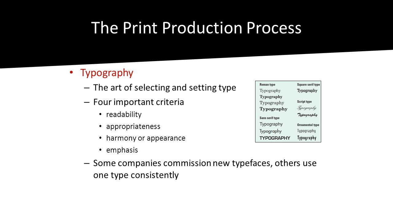 The Print Production Process • Production Phase – Creating the visual • Photography can be original or stock photography – Preparing Mechanicals • The camera-ready pasteup of the artwork layered for color separation • art elements must be properly positioned so the printer can photograph each layer