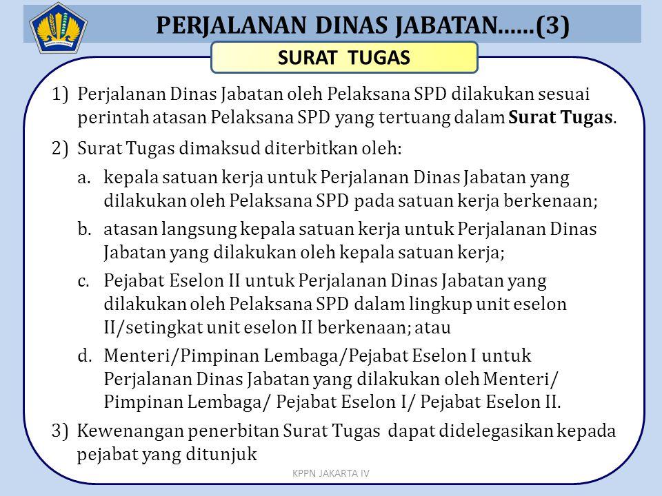 PERJALANAN DINAS JABATAN......(3) 1)Perjalanan Dinas Jabatan oleh Pelaksana SPD dilakukan sesuai perintah atasan Pelaksana SPD yang tertuang dalam Sur