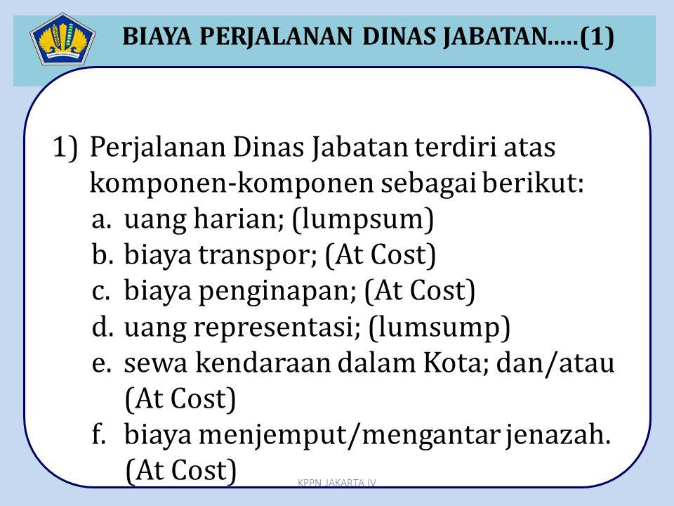 BIAYA PERJALANAN DINAS JABATAN.....(1) 1)Perjalanan Dinas Jabatan terdiri atas komponen-komponen sebagai berikut: a.uang harian; (lumpsum) b.biaya tra