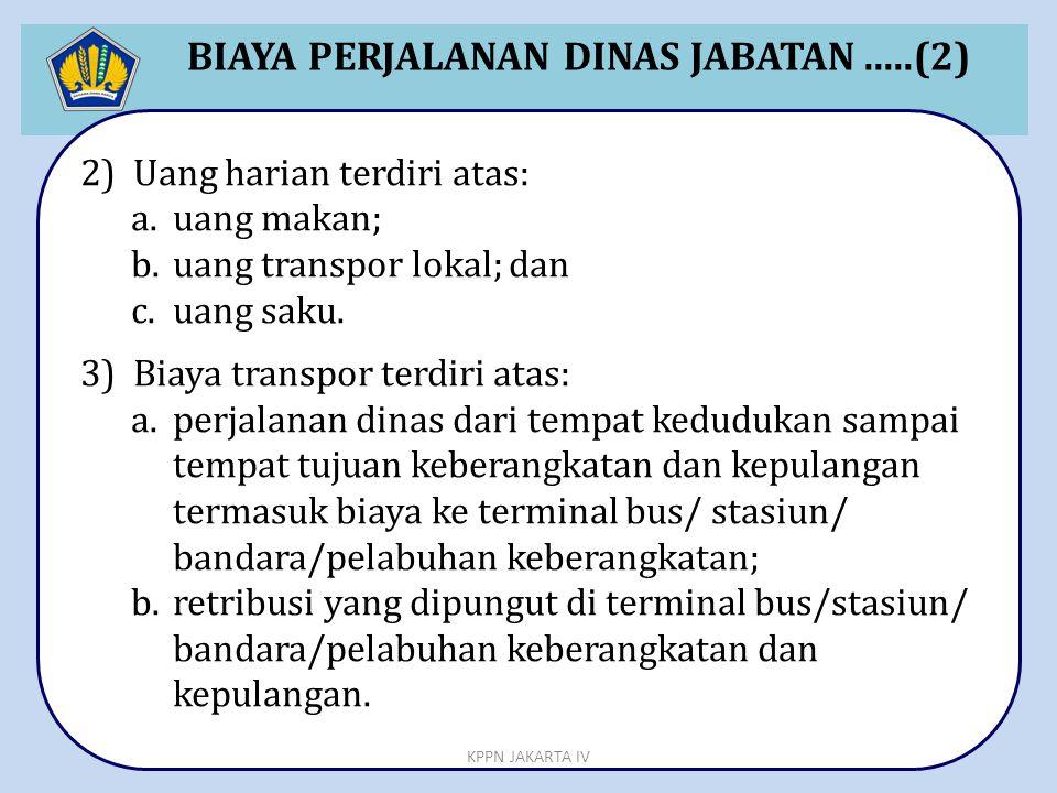 BIAYA PERJALANAN DINAS JABATAN.....(2) 2)Uang harian terdiri atas: a.uang makan; b.uang transpor lokal; dan c.uang saku. 3)Biaya transpor terdiri atas