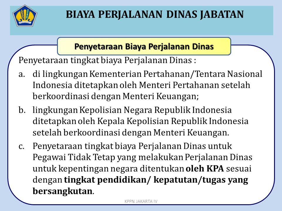 BIAYA PERJALANAN DINAS JABATAN Penyetaraan tingkat biaya Perjalanan Dinas : a.di lingkungan Kementerian Pertahanan/Tentara Nasional Indonesia ditetapk
