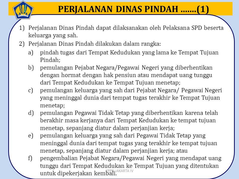 PERJALANAN DINAS PINDAH.......(1) 1)Perjalanan Dinas Pindah dapat dilaksanakan oleh Pelaksana SPD beserta keluarga yang sah. 2)Perjalanan Dinas Pindah