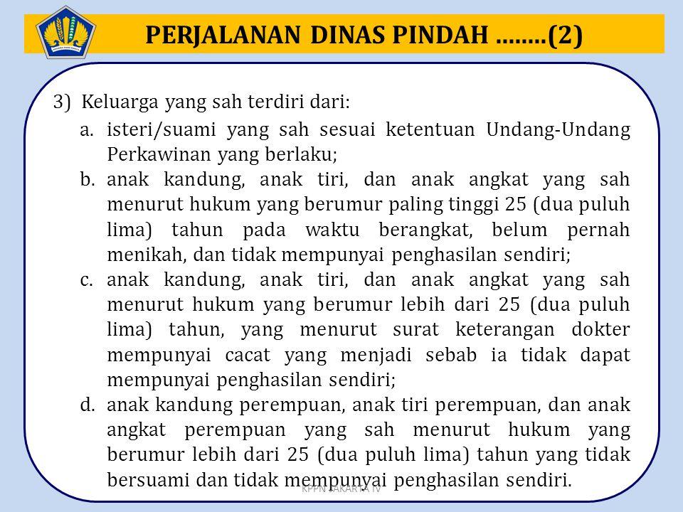 PERJALANAN DINAS PINDAH........(2) 3) Keluarga yang sah terdiri dari: a.isteri/suami yang sah sesuai ketentuan Undang-Undang Perkawinan yang berlaku;