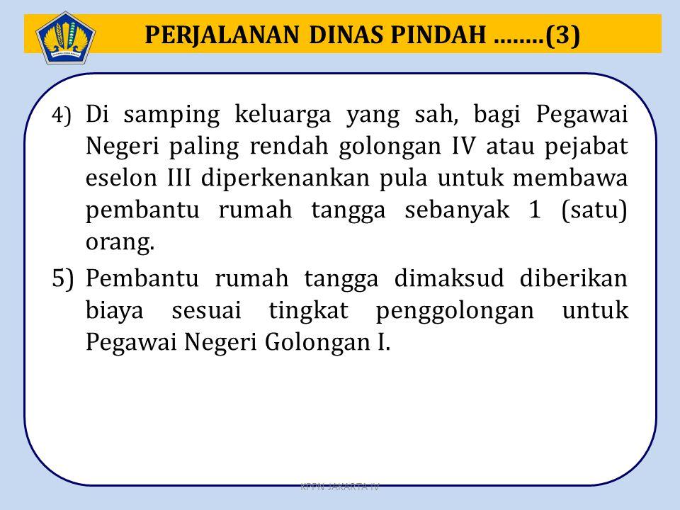 4) Di samping keluarga yang sah, bagi Pegawai Negeri paling rendah golongan IV atau pejabat eselon III diperkenankan pula untuk membawa pembantu rumah