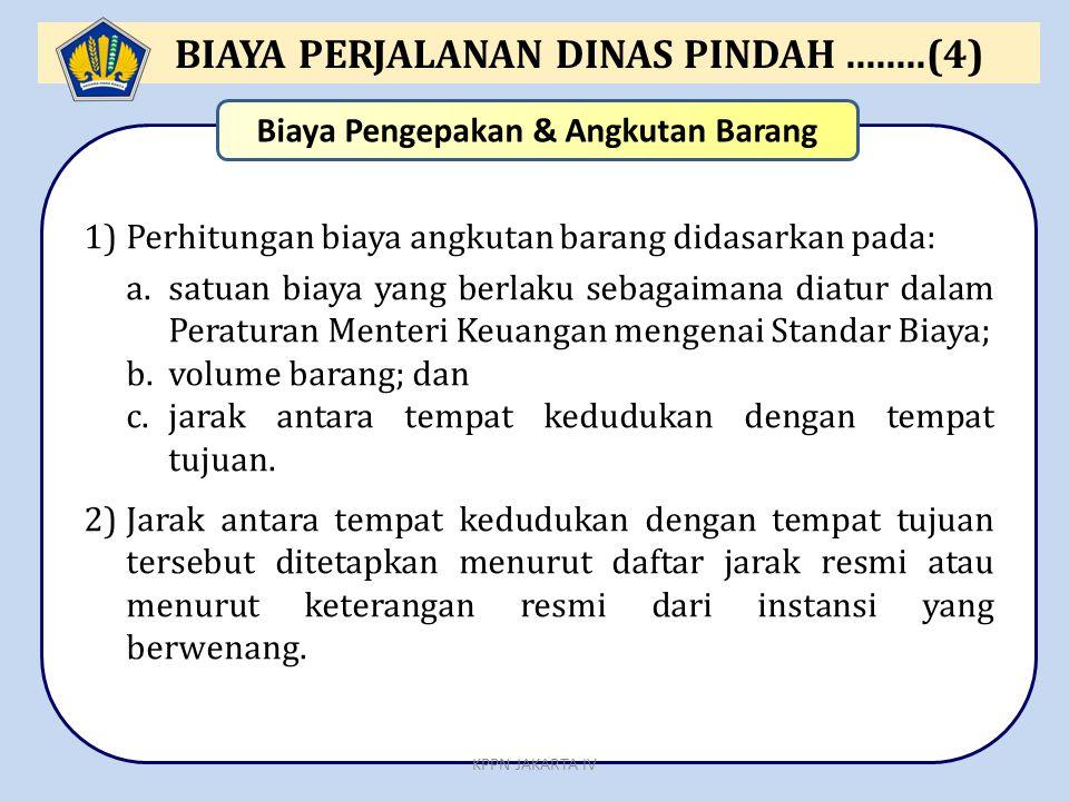1)Perhitungan biaya angkutan barang didasarkan pada: a.satuan biaya yang berlaku sebagaimana diatur dalam Peraturan Menteri Keuangan mengenai Standar