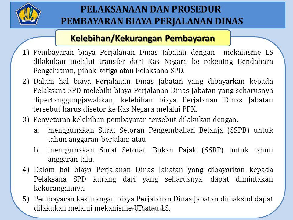 1)Pembayaran biaya Perjalanan Dinas Jabatan dengan mekanisme LS dilakukan melalui transfer dari Kas Negara ke rekening Bendahara Pengeluaran, pihak ke