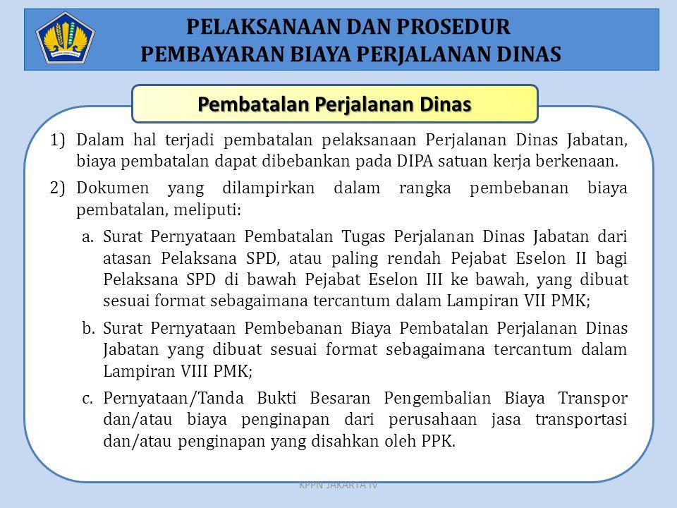 1)Dalam hal terjadi pembatalan pelaksanaan Perjalanan Dinas Jabatan, biaya pembatalan dapat dibebankan pada DIPA satuan kerja berkenaan. 2)Dokumen yan
