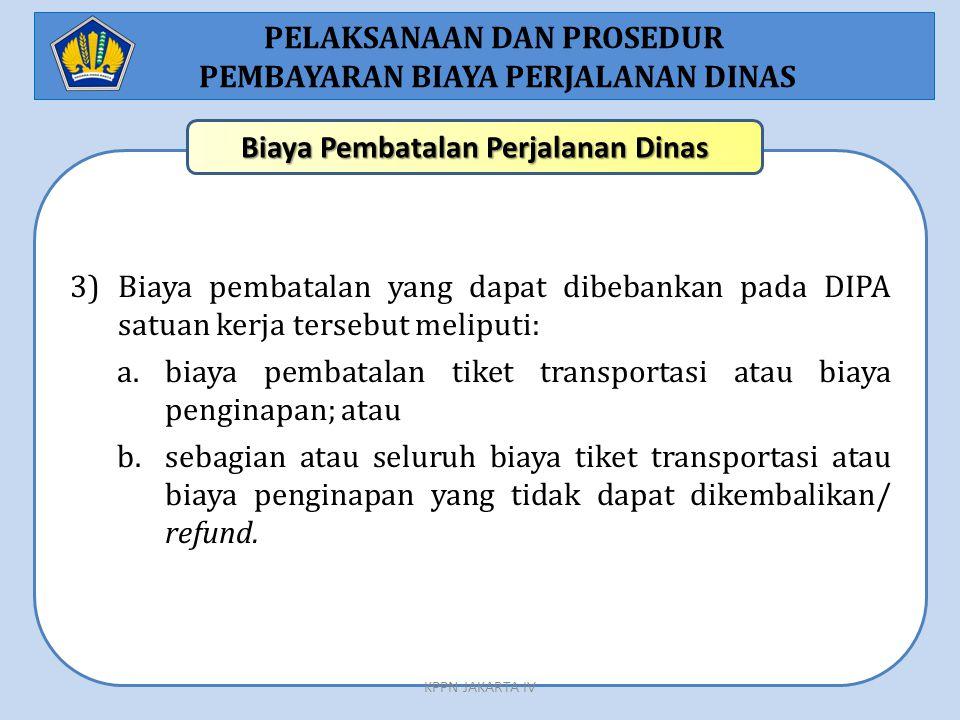 3)Biaya pembatalan yang dapat dibebankan pada DIPA satuan kerja tersebut meliputi: a.biaya pembatalan tiket transportasi atau biaya penginapan; atau b