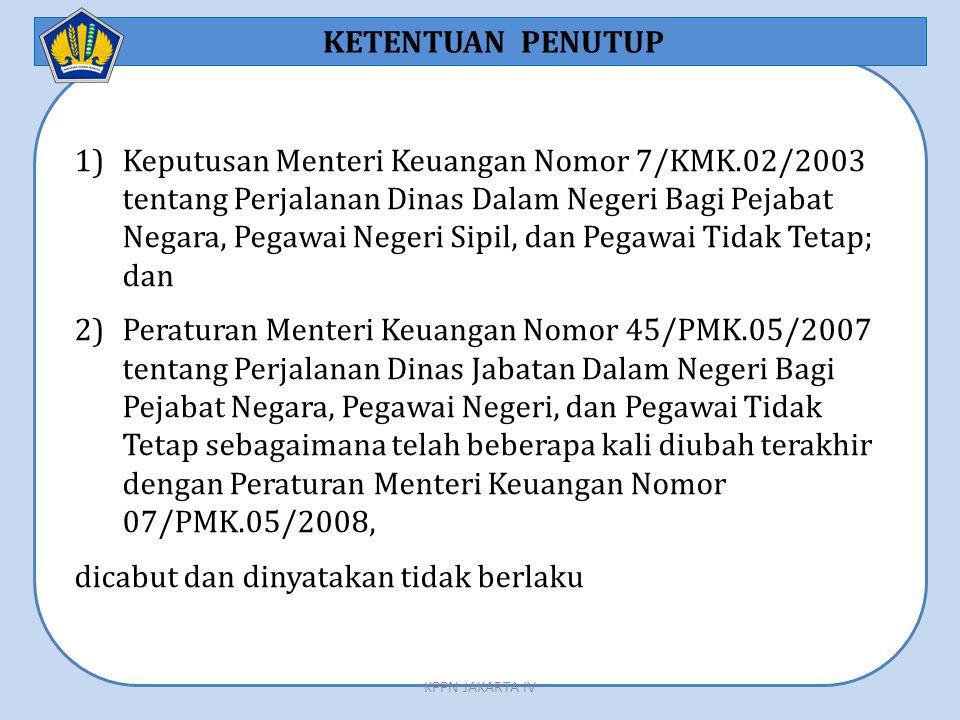 1)Keputusan Menteri Keuangan Nomor 7/KMK.02/2003 tentang Perjalanan Dinas Dalam Negeri Bagi Pejabat Negara, Pegawai Negeri Sipil, dan Pegawai Tidak Te