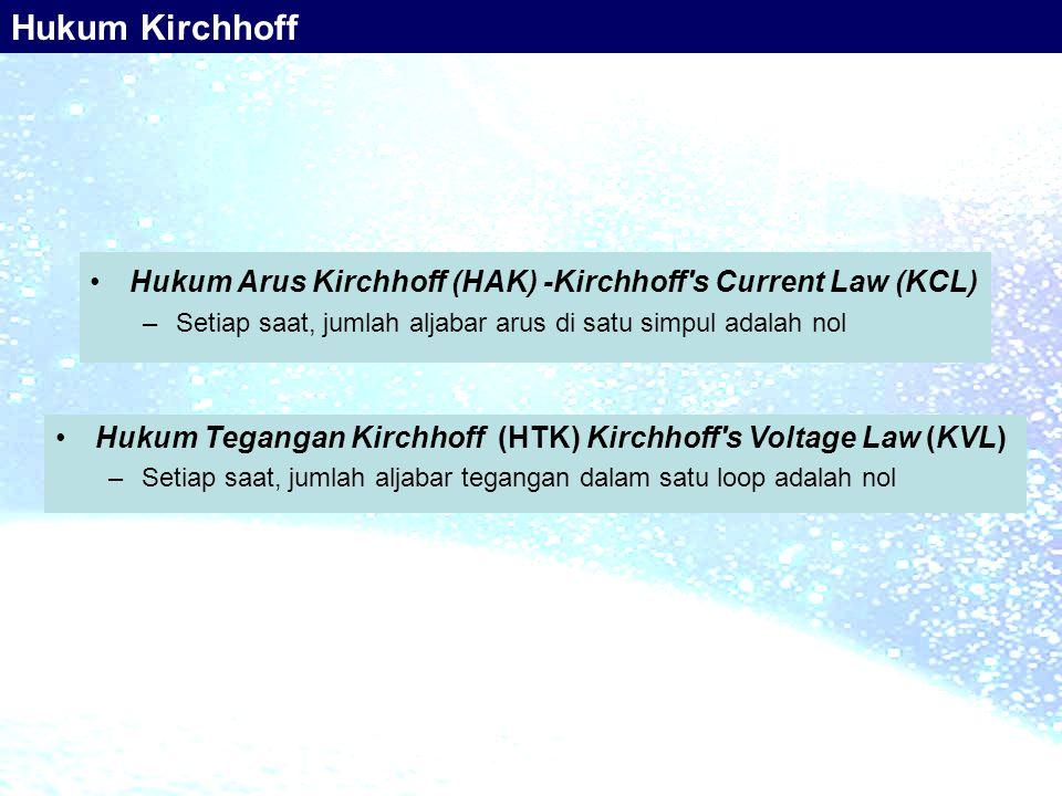 •Hukum Tegangan Kirchhoff (HTK) Kirchhoff's Voltage Law (KVL) –Setiap saat, jumlah aljabar tegangan dalam satu loop adalah nol •Hukum Arus Kirchhoff (