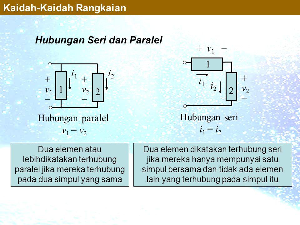 Hubungan paralel v 1 = v 2 i1i1 +v2+v2 2 +v1+v1 1 i2i2 Hubungan seri i 1 = i 2 i1i1 1 + v 1  i2i2 +v2+v2 2 Hubungan Seri dan Paralel Dua elemen