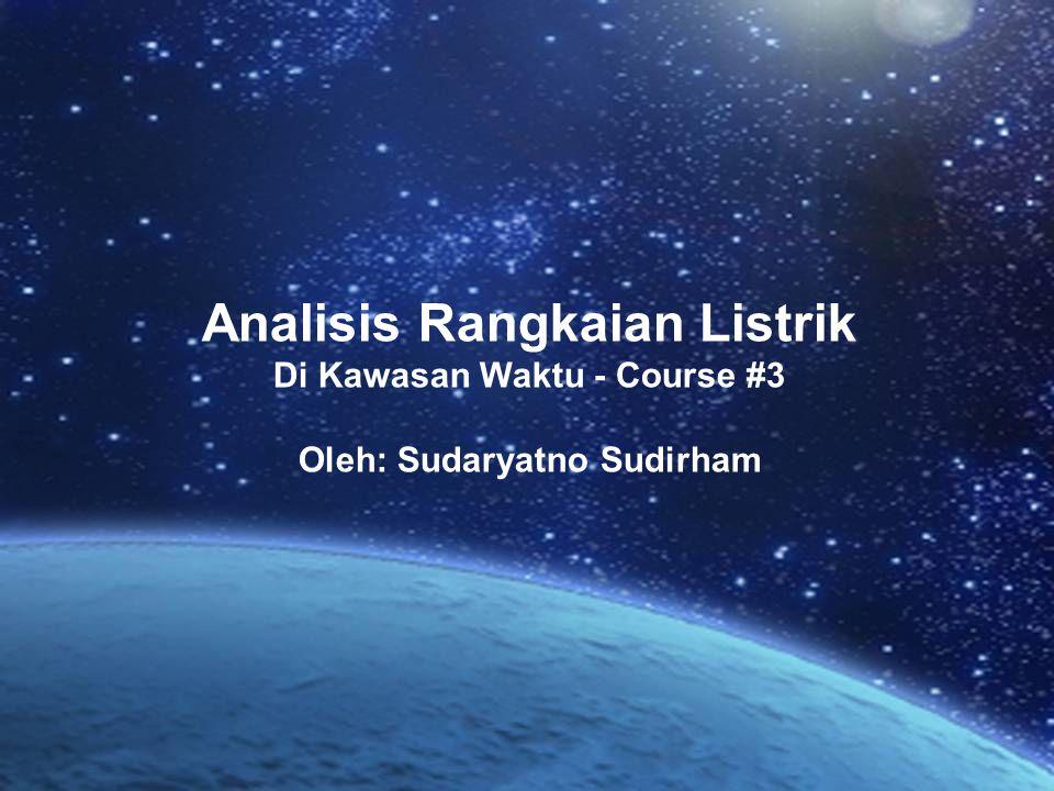 Analisis Rangkaian Listrik Di Kawasan Waktu - Course #3 Oleh: Sudaryatno Sudirham