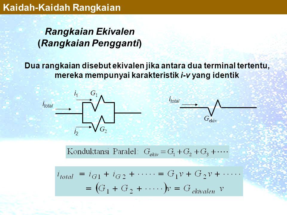 Rangkaian Ekivalen (Rangkaian Pengganti) Kaidah-Kaidah Rangkaian Dua rangkaian disebut ekivalen jika antara dua terminal tertentu, mereka mempunyai ka