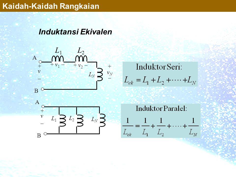 Induktansi Ekivalen L1L1 L2L2 LNLN A B + v _ + v 1  + v 2  +vN+vN Kaidah-Kaidah Rangkaian L2L2 L1L1 LNLN A B + v _