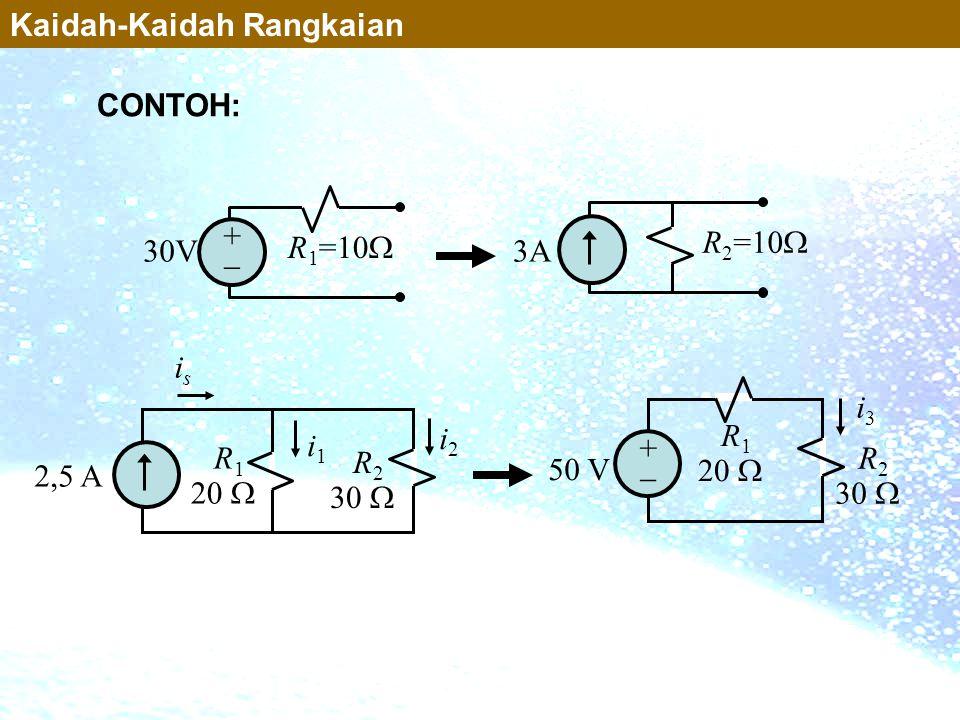 R 1 20  2,5 A R 2 30  isis i1i1 i2i2 ++ 50 V i3i3 R 1 20  R 2 30  3A R 2 =10  30V ++ R 1 =10  Kaidah-Kaidah Rangkaian CONTOH: