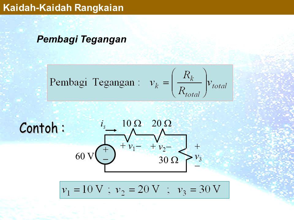 Pembagi Tegangan ++ 10  60 V 20  30  isis + v 1  + v 2  +v3+v3 Kaidah-Kaidah Rangkaian