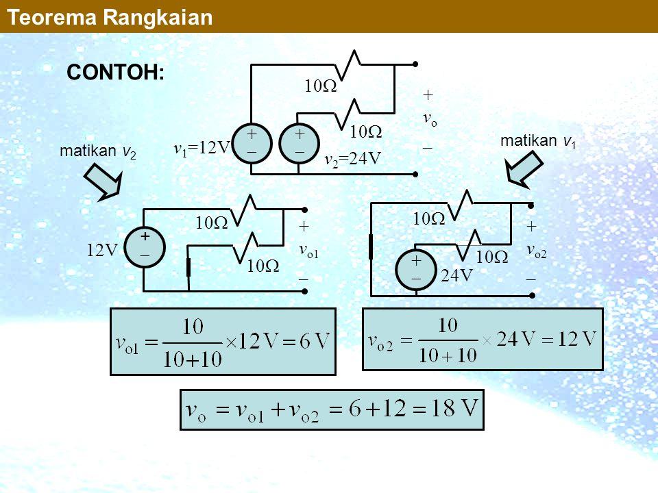 ++ +vo_+vo_ ++ 10  v 1 =12V v 2 =24V ++ 12V 10  + v o1 _ 10  ++ 24V 10  + v o2 _ matikan v 2 matikan v 1 Teorema Rangkaian CONTOH: