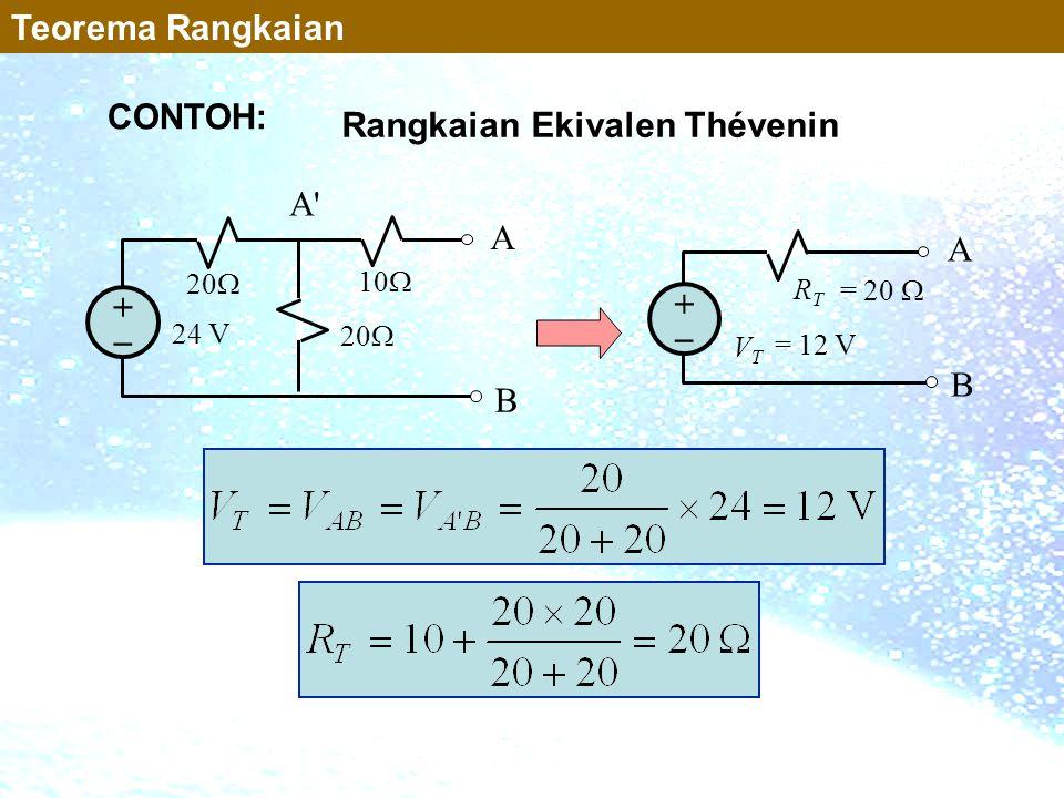 V T R T A B ++ 24 V 20  10  A B ++ A'A' Rangkaian Ekivalen Thévenin = 12 V = 20  Teorema Rangkaian CONTOH: