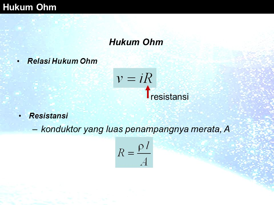 •Relasi Hukum Ohm Hukum Ohm •Resistansi –konduktor yang luas penampangnya merata, A resistansi Hukum Ohm