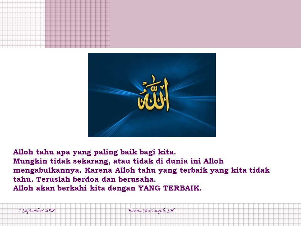 1 September 2008Fuzna Marzuqoh, SH Alloh tahu apa yang paling baik bagi kita.