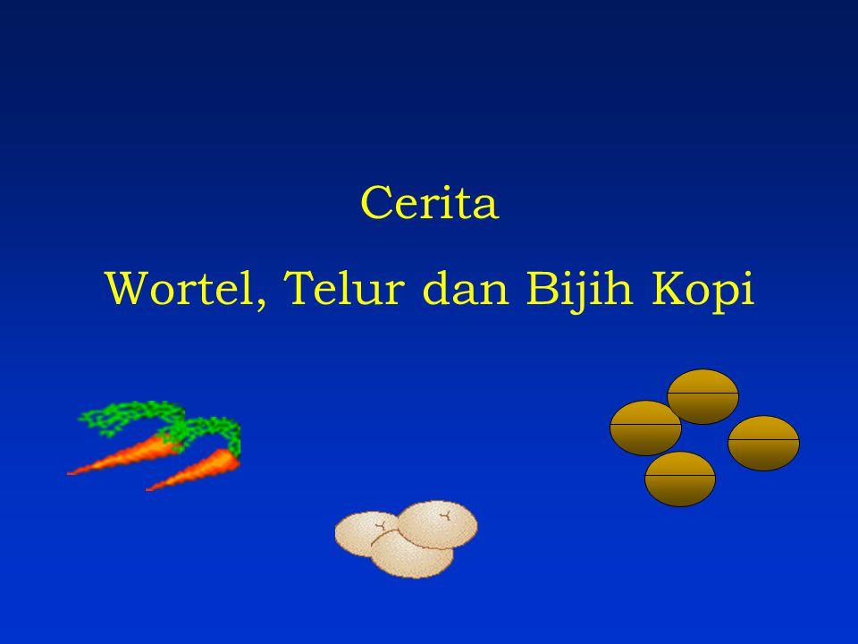 Cerita Wortel, Telur dan Bijih Kopi