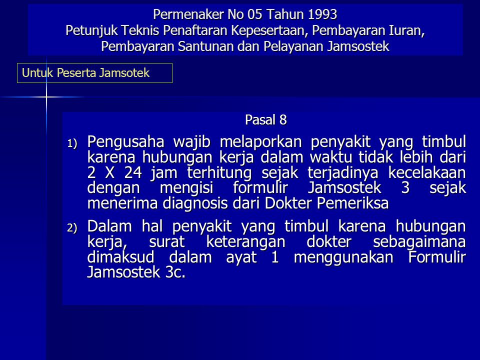 Permenaker No 05 Tahun 1993 Petunjuk Teknis Penaftaran Kepesertaan, Pembayaran Iuran, Pembayaran Santunan dan Pelayanan Jamsostek Pasal 7 1) Pengusaha