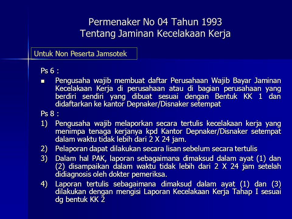 Permenaker No 04 Tahun 1993 Tentang Jaminan Kecelakaan Kerja Ps 2 : 1)Tenaga kerja yang tertimpa kecelakaan kerja berhak mendapatkan jaminan kecelakaa