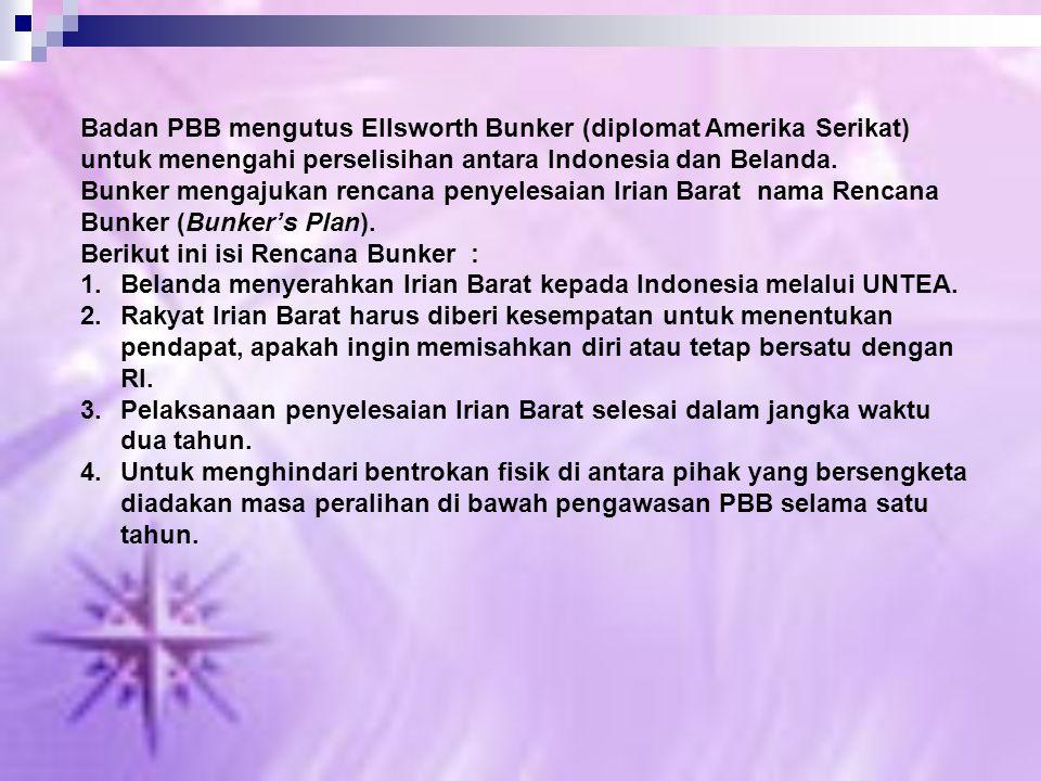 Badan PBB mengutus Ellsworth Bunker (diplomat Amerika Serikat) untuk menengahi perselisihan antara Indonesia dan Belanda. Bunker mengajukan rencana pe