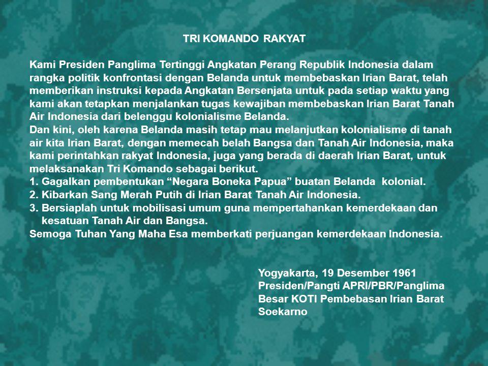 Untuk melaksanakan Trikora; pada 2 Januari 1962 Presiden Soekarno membentuk Komando Mandala Pembebasan Irian Barat, Mayjen Soeharto sebagai Panglima, dengan tugas sbb.