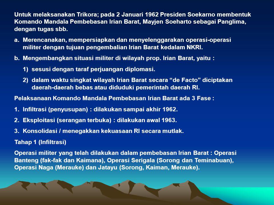 Untuk melaksanakan Trikora; pada 2 Januari 1962 Presiden Soekarno membentuk Komando Mandala Pembebasan Irian Barat, Mayjen Soeharto sebagai Panglima,