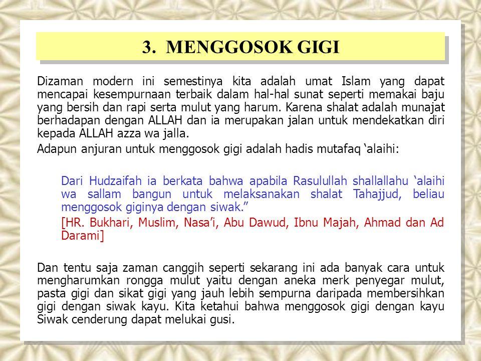 3. MENGGOSOK GIGI Dizaman modern ini semestinya kita adalah umat Islam yang dapat mencapai kesempurnaan terbaik dalam hal-hal sunat seperti memakai ba