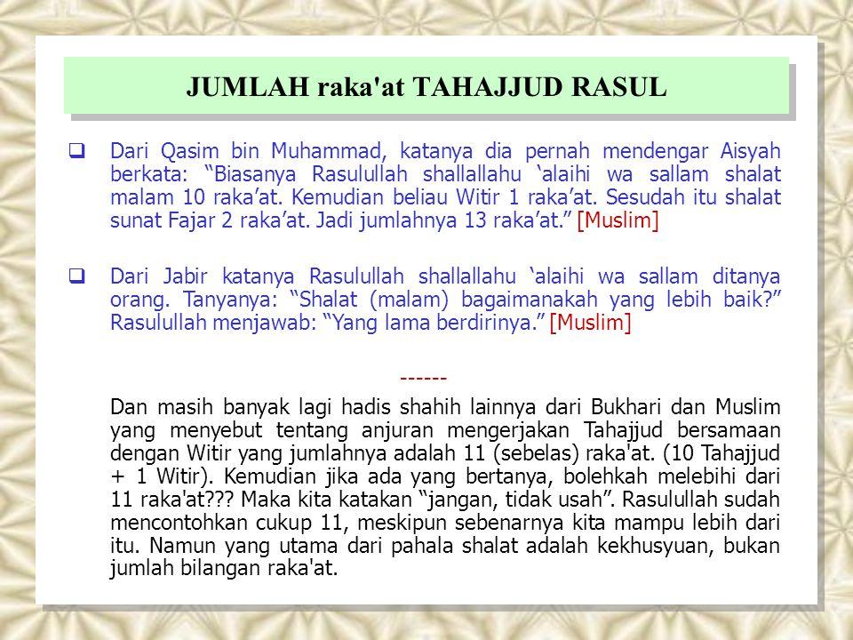 """JUMLAH raka'at TAHAJJUD RASUL  Dari Qasim bin Muhammad, katanya dia pernah mendengar Aisyah berkata: """"Biasanya Rasulullah shallallahu 'alaihi wa sall"""