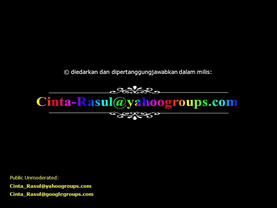 © diedarkan dan dipertanggungjawabkan dalam milis: Public Unmoderated: Cinta_Rasul@yahoogroups.com Cinta_Rasul@googlegroups.com