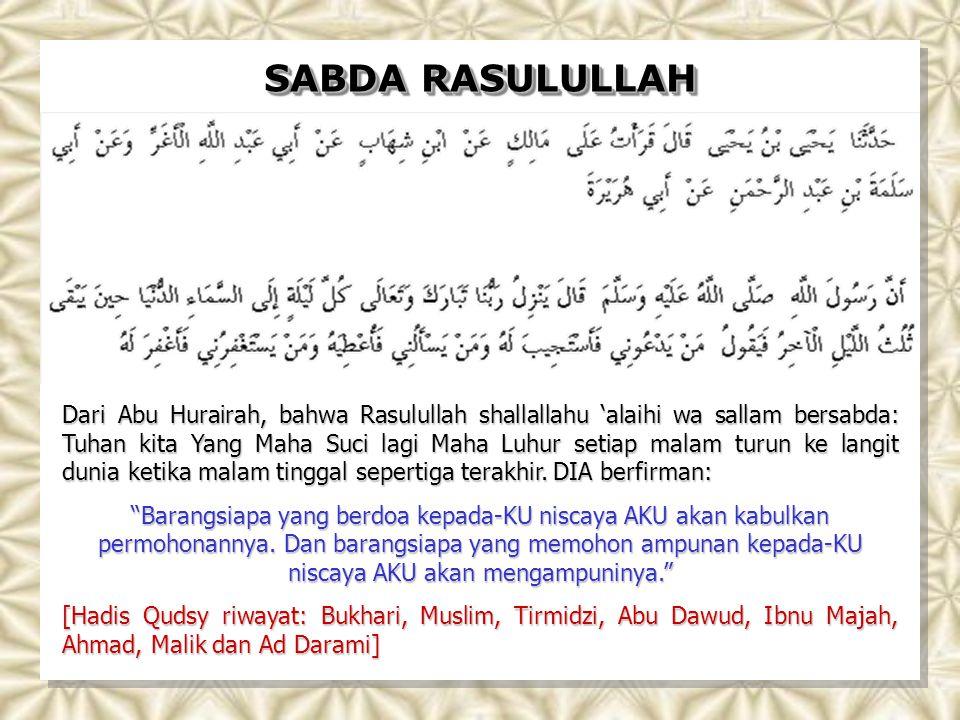 SABDA RASULULLAH Dari Abu Hurairah, bahwa Rasulullah shallallahu 'alaihi wa sallam bersabda: Tuhan kita Yang Maha Suci lagi Maha Luhur setiap malam tu