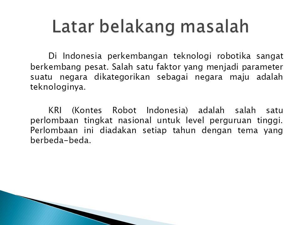 Di Indonesia perkembangan teknologi robotika sangat berkembang pesat. Salah satu faktor yang menjadi parameter suatu negara dikategorikan sebagai nega