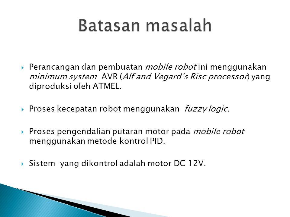  Perancangan dan pembuatan mobile robot ini menggunakan minimum system AVR (Alf and Vegard's Risc processor) yang diproduksi oleh ATMEL.  Proses kec
