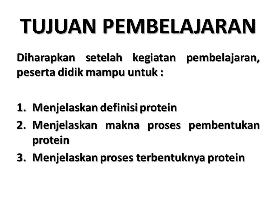 TUJUAN PEMBELAJARAN Diharapkan setelah kegiatan pembelajaran, peserta didik mampu untuk : 1.Menjelaskan definisi protein 2.Menjelaskan makna proses pembentukan protein 3.Menjelaskan proses terbentuknya protein