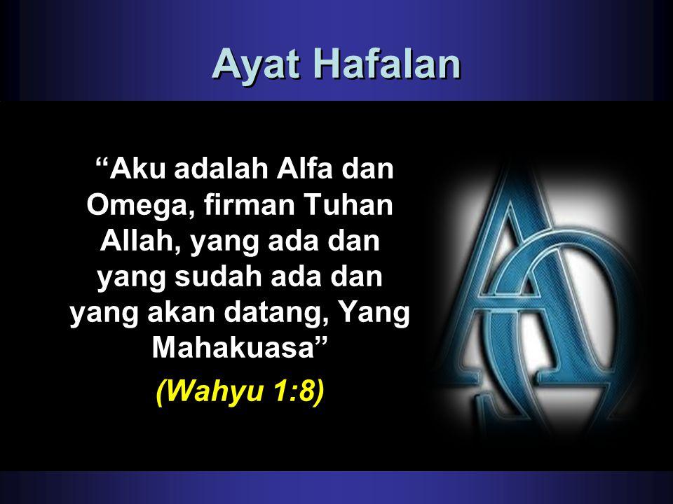 """Ayat Hafalan """"Aku adalah Alfa dan Omega, firman Tuhan Allah, yang ada dan yang sudah ada dan yang akan datang, Yang Mahakuasa"""" (Wahyu 1:8)"""