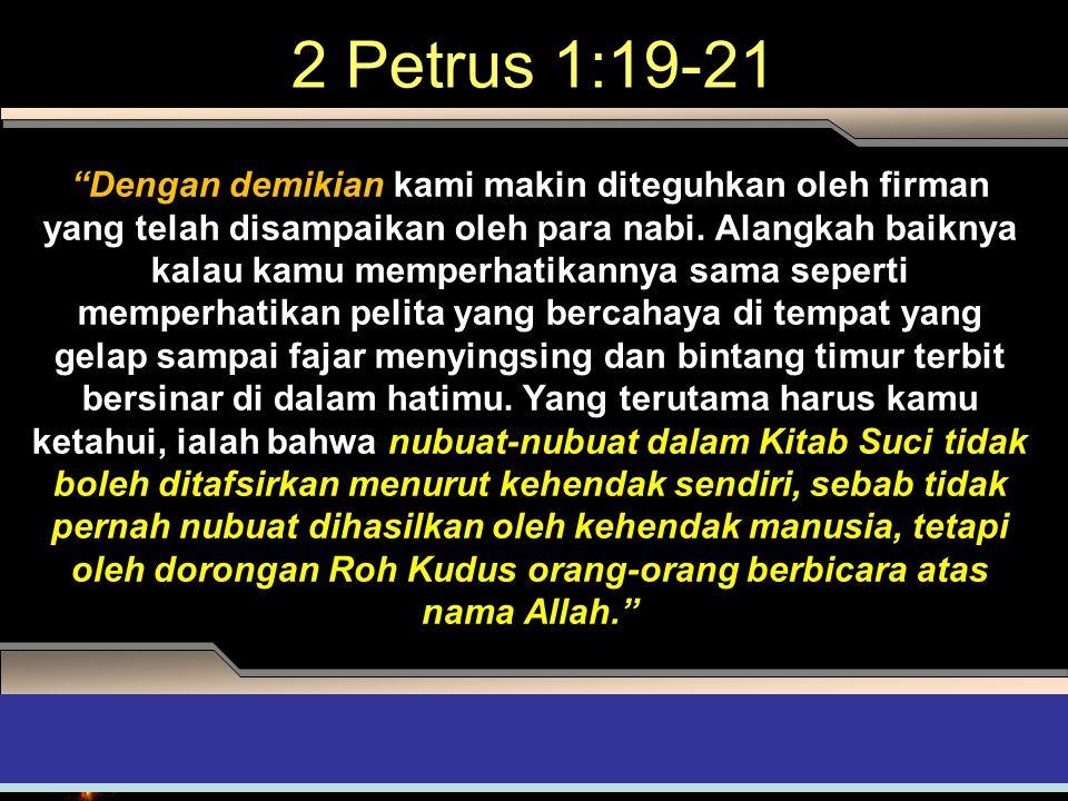 """2 Petrus 1:19-21 """"Dengan demikian kami makin diteguhkan oleh firman yang telah disampaikan oleh para nabi. Alangkah baiknya kalau kamu memperhatikanny"""