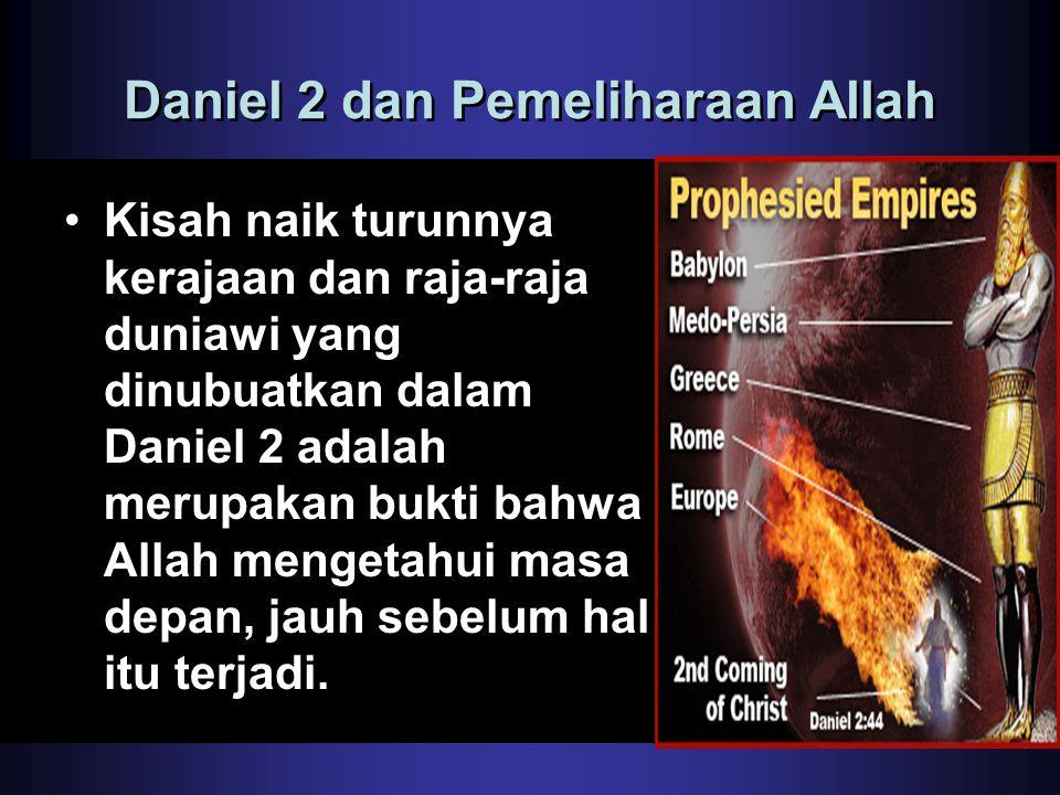 Daniel 2 dan Pemeliharaan Allah •Kisah naik turunnya kerajaan dan raja-raja duniawi yang dinubuatkan dalam Daniel 2 adalah merupakan bukti bahwa Allah
